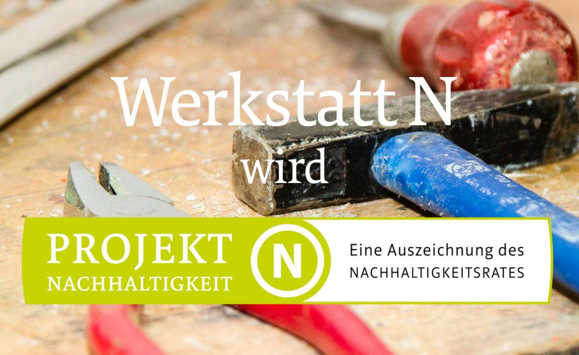 Werkstatt N ist jetzt Projekt Nachhaltigkeit